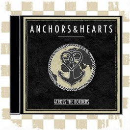 ANCHORS & HEARTS 'Across the Borders' CD